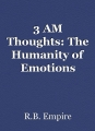 3 AM Thoughts: The Humanity of Emotions
