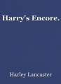 Harry's Encore.
