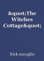 """The Witches Cottage"""