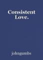 Consistent Love.
