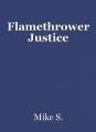 Flamethrower Justice
