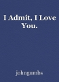 I Admit, I Love You.