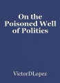 On the Poisoned Well of Politics
