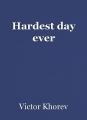 Hardest day ever