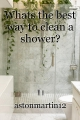 Whats the best way to clean a shower?
