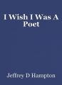 I Wish I Was A Poet