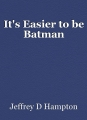 It's Easier to be Batman