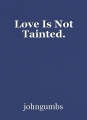 Love Is Not Tainted.