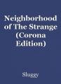 Neighborhood of The Strange (Corona Edition)
