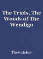The Trials, The Woods of The Wendigo