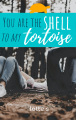 You Are the Shell to My Tortoise
