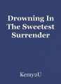 Drowning In The Sweetest Surrender