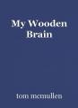 My Wooden Brain