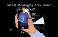 Instant Messaging App: How it Works?