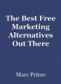 The Best Free Marketing Alternatives Out There
