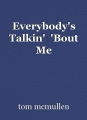 Everybody's Talkin'  'Bout Me