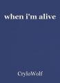 when i'm alive