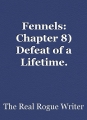 Fennels: Chapter 8) Defeat of a Lifetime.