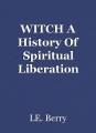 WITCH A History Of Spiritual Liberation