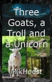 Three Goats, a Troll and a Unicorn