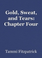 Gold, Sweat, and Tears: Chapter Four