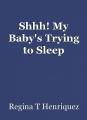 Shhh! My Baby's Trying to Sleep
