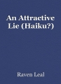 An Attractive Lie (Haiku?)