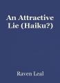 An Attractive Lie (Haiku?)