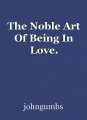 The Noble Art Of Being In Love.