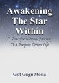 Awakening the Star Within: A Transformational Journey To A Purpose Driven Life