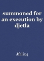 summoned for an execution by djetla