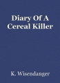 Diary Of A Cereal Killer
