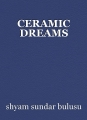 CERAMIC DREAMS