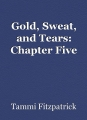Gold, Sweat, and Tears: Chapter Five