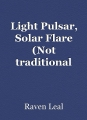 Light Pulsar, Solar Flare (Not traditional poem?))