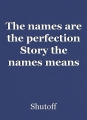 The names are the perfection Story the names means
