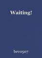 Waiting!