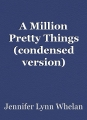 A Million Pretty Things (condensed version)