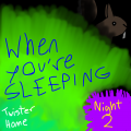 When You're Sleeping (Night 2) - Twister Home
