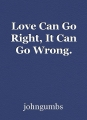 Love Can Go Right, It Can Go Wrong.