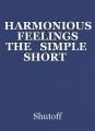 HARMONIOUS  FEELINGS  THE   SIMPLE  SHORT   STORIES