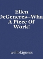 Ellen DeGeneres--What A Piece Of Work!
