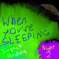 When You're Sleeping (Night 2) - Impact Pending