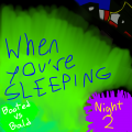 When You're Sleeping (Night 2) - Booted vs Bald