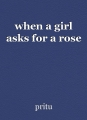 when a girl asks for a rose