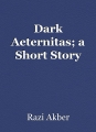 Dark Aeternitas; a Short Story