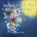 Another Dream : The Adventure and the King Pt.2