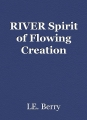 RIVER Spirit of Flowing Creation