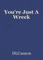 You're Just A Wreck
