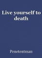 Live yourself to death